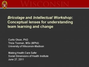 Bricolage and Intellectual Workshop Conceptual lenses for understanding