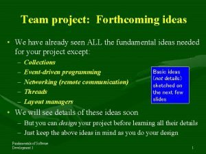Team project Forthcoming ideas We have already seen