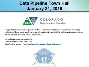 Data Pipeline Town Hall January 31 2019 The