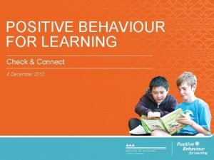 POSITIVE BEHAVIOUR FOR LEARNING Check Connect 4 December