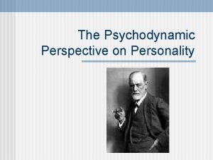 The Psychodynamic Perspective on Personality Who was Sigmund