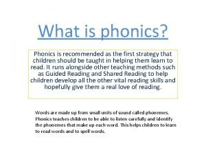 What is phonics Phonics is recommended as the