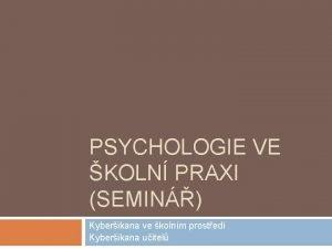 PSYCHOLOGIE VE KOLN PRAXI SEMIN Kyberikana ve kolnm