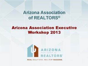 Arizona Association of REALTORS Arizona Association Executive Workshop