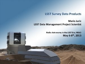 LSST Survey Data Products Mario Juric LSST Data