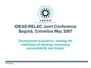 IDEASRELAC Joint Conference Bogot Colombia May 2007 Development