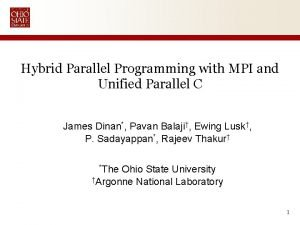 Hybrid Parallel Programming with MPI and Unified Parallel