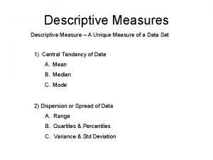 Descriptive Measures Descriptive Measure A Unique Measure of