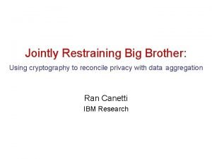 Jointly Restraining Big Brother Using cryptography to reconcile