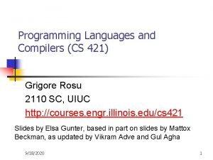 Programming Languages and Compilers CS 421 Grigore Rosu