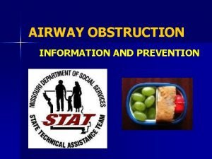 AIRWAY OBSTRUCTION INFORMATION AND PREVENTION TRAINING OBJECTIVES Recognize