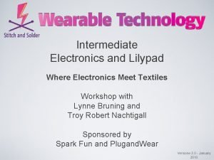 Intermediate Electronics and Lilypad Where Electronics Meet Textiles