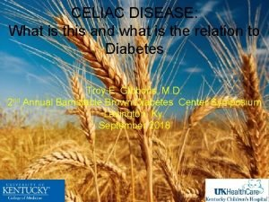 CELIAC DISEASE What is this and what is