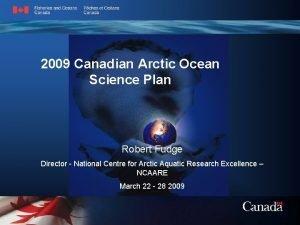 2009 Canadian Arctic Ocean Science Plan Robert Fudge