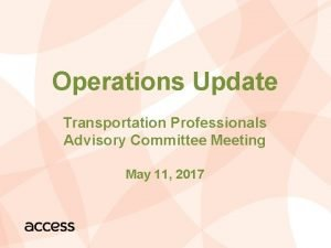 Operations Update Transportation Professionals Advisory Committee Meeting May