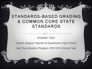 STANDARDSBASED GRADING COMMON CORE STATE STANDARDS Elizabeth Tirjan