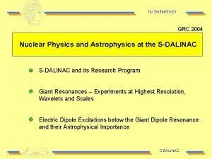 TU DARMSTADT GRC 2004 Nuclear Physics and Astrophysics