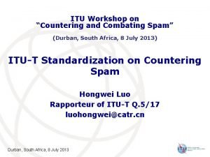 ITU Workshop on Countering and Combating Spam Durban