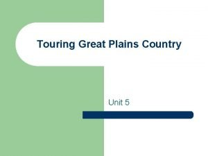 Touring Great Plains Country Unit 5 Great Plains