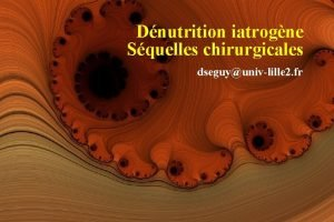 Dnutrition iatrogne Squelles chirurgicales dseguyunivlille 2 fr Introduction