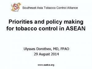 Southeast Asia Tobacco Control Alliance Priorities and policy