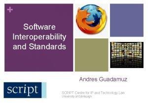 Software Interoperability and Standards Andres Guadamuz SCRIPT Centre