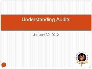 Understanding Audits January 30 2012 1 Audits A