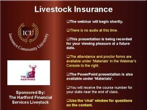 Livestock Insurance q The webinar will begin shortly
