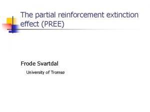 The partial reinforcement extinction effect PREE Frode Svartdal