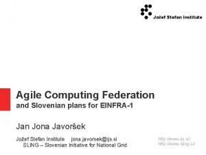 Joef Stefan Institute Agile Computing Federation and Slovenian