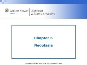 Chapter 5 Neoplasia Copyright 2013 Wolters Kluwer Health