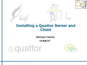 Installing a Quattor Server and Client German Cancio