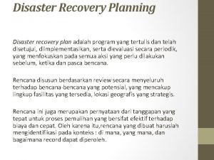 Disaster Recovery Planning Disaster recovery plan adalah program