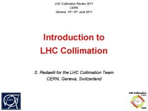 LHC Collimation Review 2011 CERN Geneva 14 th15