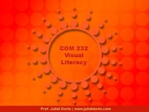 COM 232 Visual Literacy Prof Juliet Davis www