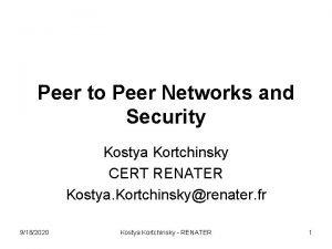 Peer to Peer Networks and Security Kostya Kortchinsky