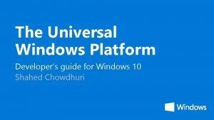 The Universal Windows Platform Developers guide for Windows