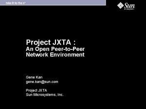 Project JXTA An Open PeertoPeer Network Environment Gene
