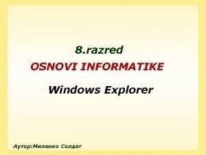 8 razred OSNOVI INFORMATIKE Windows Explorer Windows Explorer