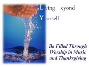 Living Beyond Yourself Be Filled Through Worship in