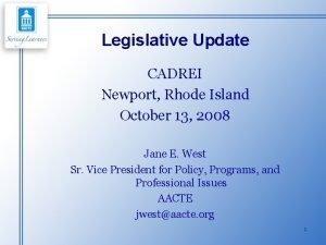 Legislative Update CADREI Newport Rhode Island October 13
