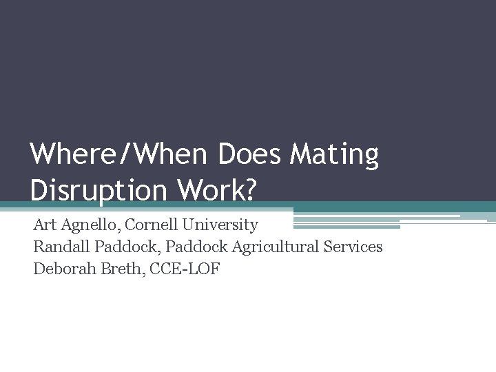 WhereWhen Does Mating Disruption Work Art Agnello Cornell