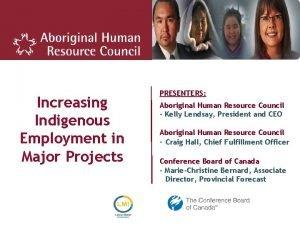 Increasing Indigenous Employment in Major Projects PRESENTERS Aboriginal
