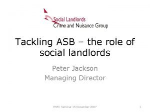 Tackling ASB the role of social landlords Peter
