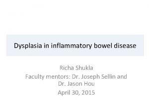 Dysplasia in inflammatory bowel disease Richa Shukla Faculty