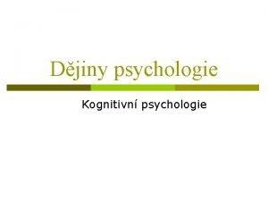 Djiny psychologie Kognitivn psychologie Kognitivn psychologie od konce