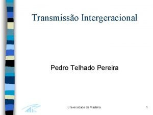 Transmisso Intergeracional Pedro Telhado Pereira Universidade da Madeira