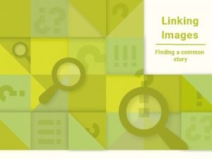 Linking Images Finding a common story Linking Images