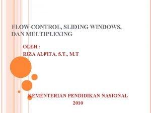 FLOW CONTROL SLIDING WINDOWS DAN MULTIPLEXING OLEH RIZA