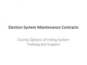Election System Maintenance Contracts County Options of Voting